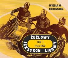 Żużlowy Leksykon Ligowy. Tom 1: (1948-1955)