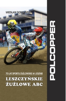 Leszczyńskie żużlowe ABC : 75 lat sportu żużlowego w Lesznie.