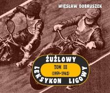 Żużlowy Leksykon Ligowy. Tom 3 : (1959-1962)